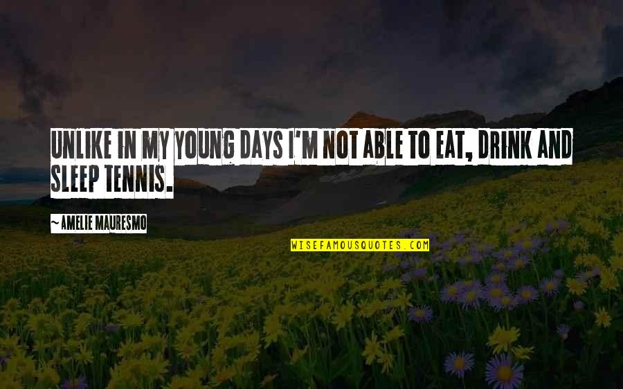 Accepting Others The Way They Are Quotes By Amelie Mauresmo: Unlike in my young days I'm not able