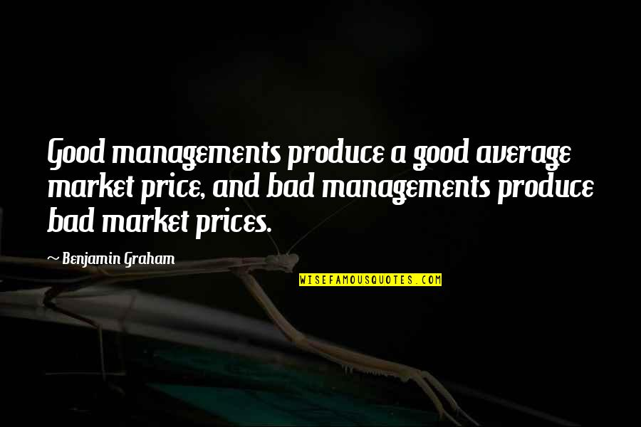 Accepting Others The Way They Are Quotes By Benjamin Graham: Good managements produce a good average market price,