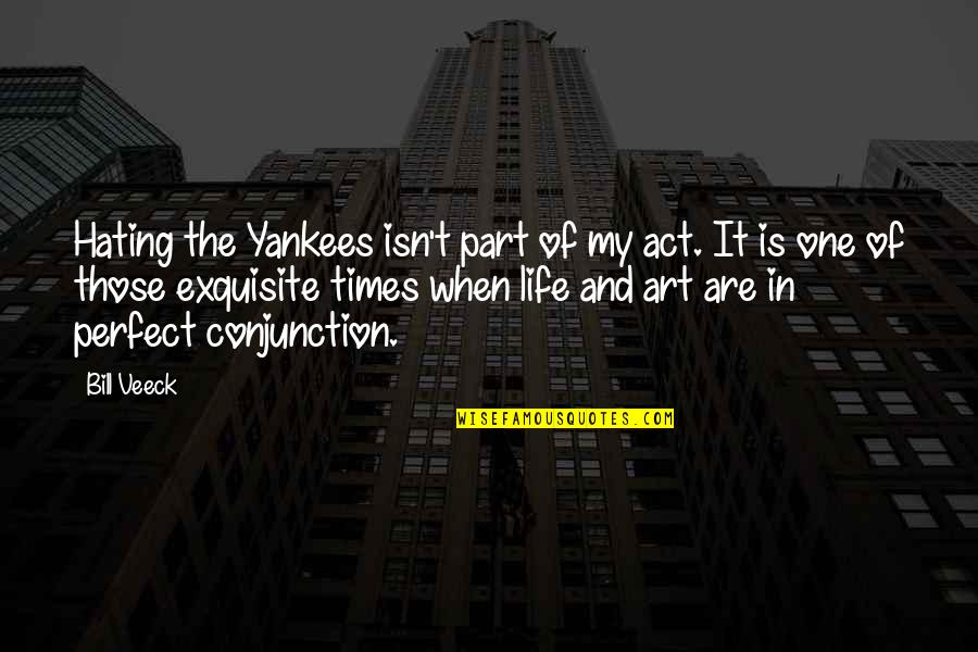 Accepting Others The Way They Are Quotes By Bill Veeck: Hating the Yankees isn't part of my act.