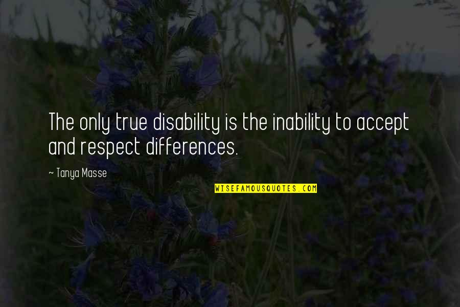Accepting Others With Disabilities Quotes By Tanya Masse: The only true disability is the inability to