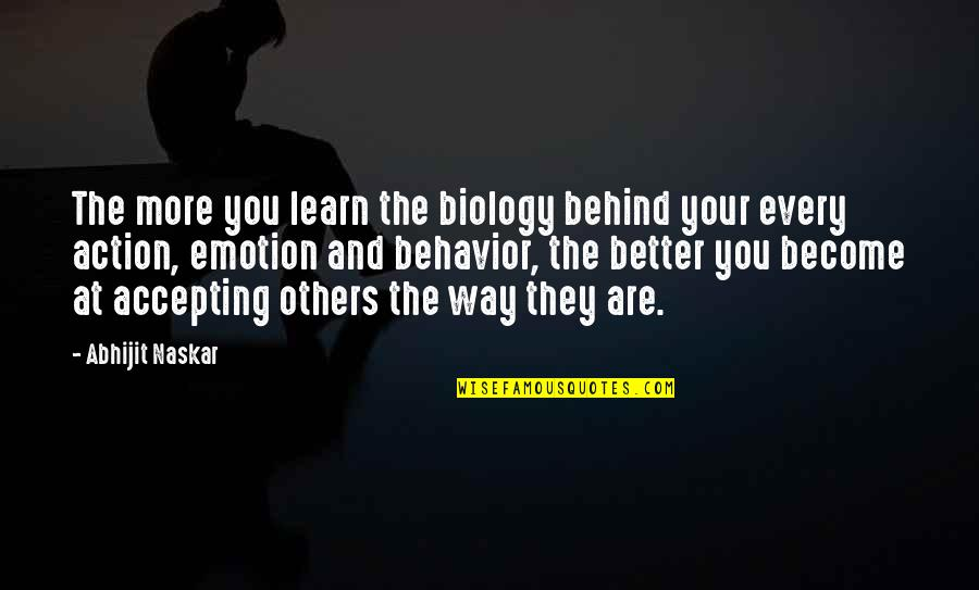 Accepting Quotes And Quotes By Abhijit Naskar: The more you learn the biology behind your