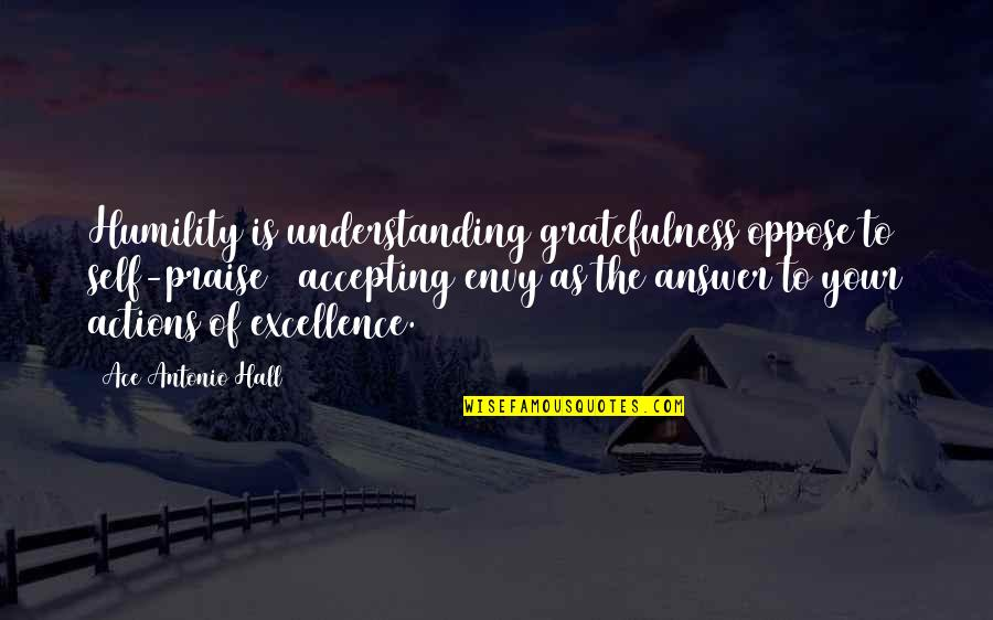 Accepting Quotes And Quotes By Ace Antonio Hall: Humility is understanding gratefulness oppose to self-praise &