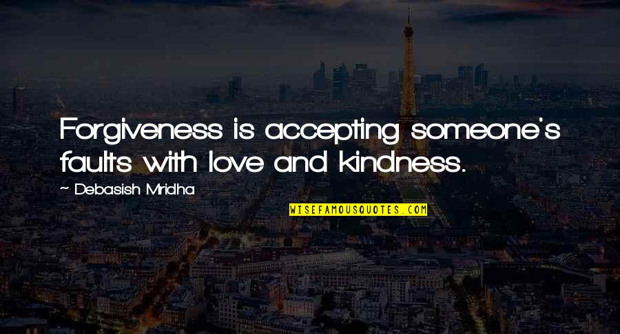 Accepting Quotes And Quotes By Debasish Mridha: Forgiveness is accepting someone's faults with love and