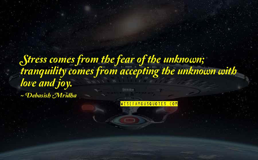 Accepting Quotes And Quotes By Debasish Mridha: Stress comes from the fear of the unknown;