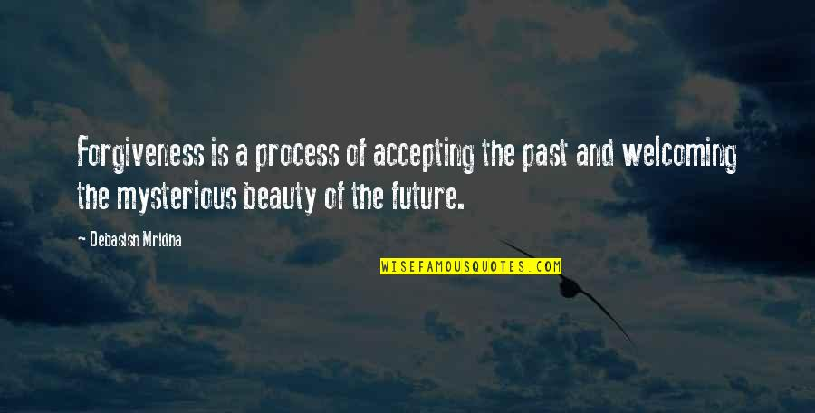 Accepting Quotes And Quotes By Debasish Mridha: Forgiveness is a process of accepting the past