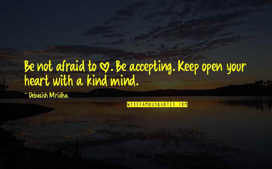 Accepting Quotes And Quotes By Debasish Mridha: Be not afraid to love. Be accepting. Keep