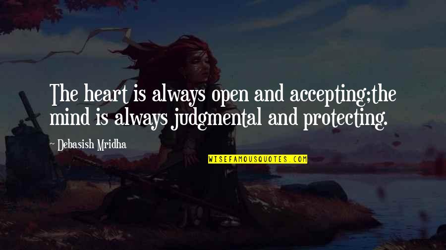 Accepting Quotes And Quotes By Debasish Mridha: The heart is always open and accepting;the mind