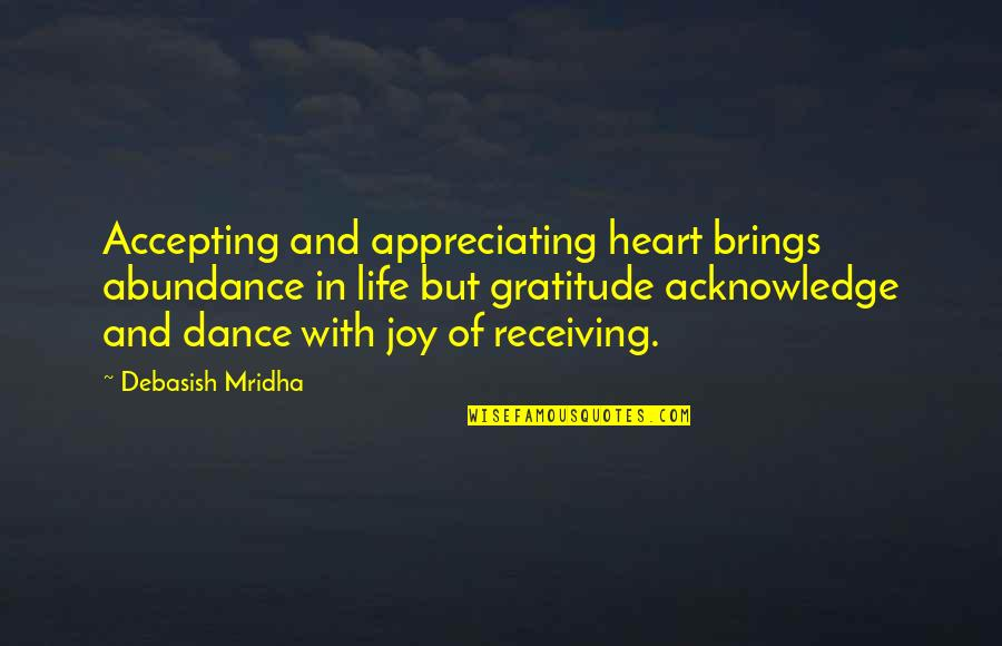 Accepting Quotes And Quotes By Debasish Mridha: Accepting and appreciating heart brings abundance in life