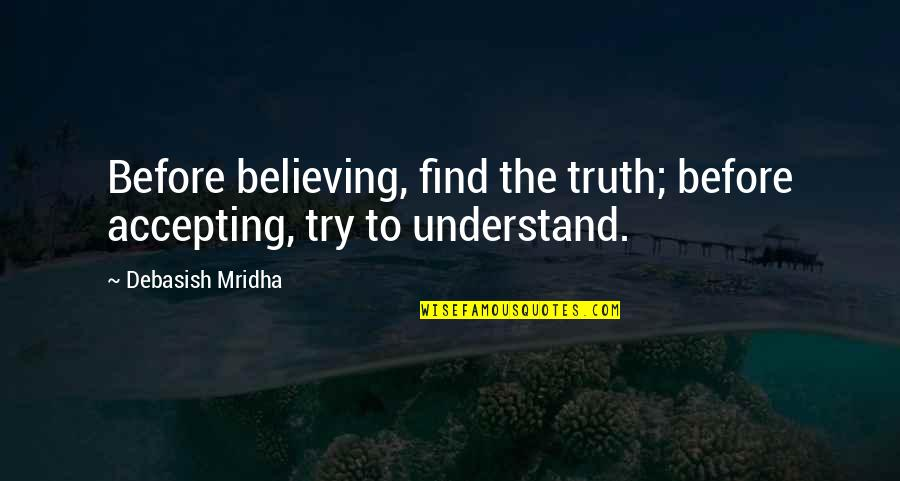 Accepting Quotes And Quotes By Debasish Mridha: Before believing, find the truth; before accepting, try