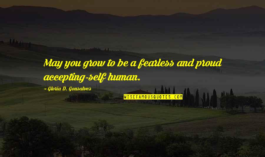 Accepting Quotes And Quotes By Gloria D. Gonsalves: May you grow to be a fearless and