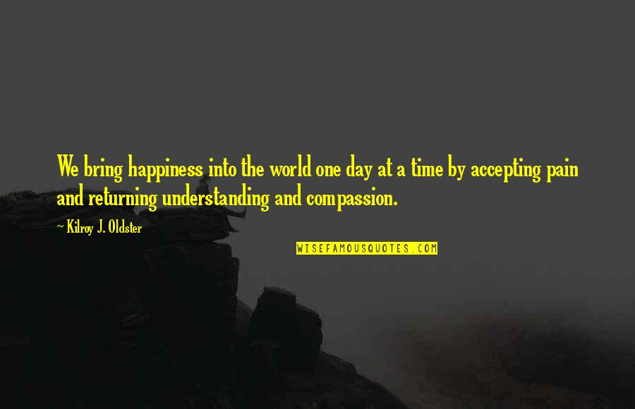 Accepting Quotes And Quotes By Kilroy J. Oldster: We bring happiness into the world one day