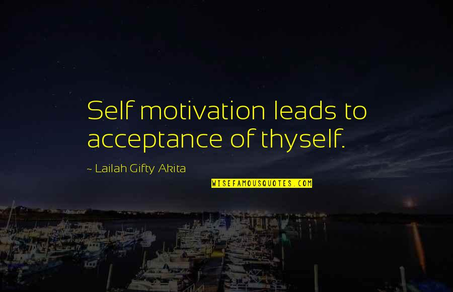 Accepting Quotes And Quotes By Lailah Gifty Akita: Self motivation leads to acceptance of thyself.
