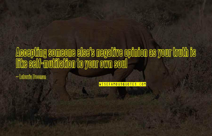 Accepting Quotes And Quotes By Latorria Freeman: Accepting someone else's negative opinion as your truth