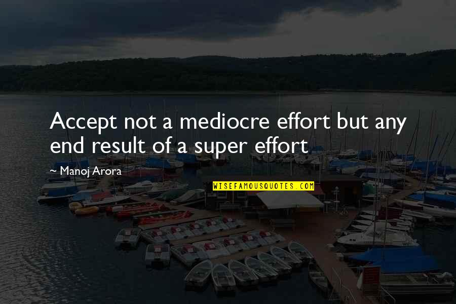 Accepting Quotes And Quotes By Manoj Arora: Accept not a mediocre effort but any end