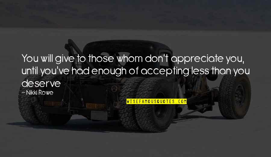 Accepting Quotes And Quotes By Nikki Rowe: You will give to those whom don't appreciate