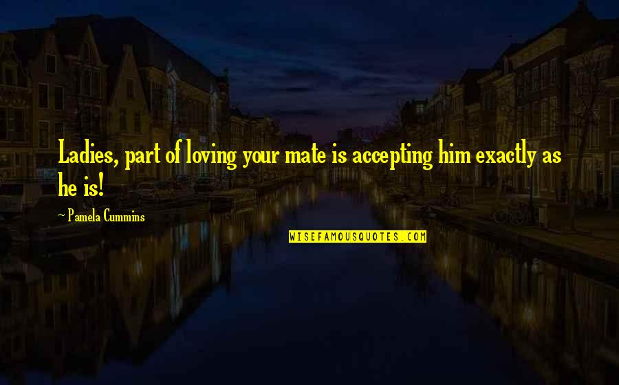 Accepting Quotes And Quotes By Pamela Cummins: Ladies, part of loving your mate is accepting