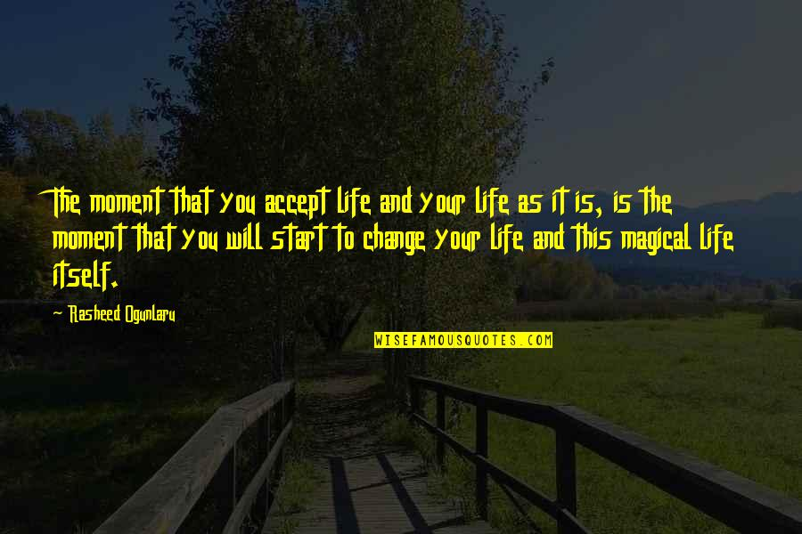 Accepting Quotes And Quotes By Rasheed Ogunlaru: The moment that you accept life and your