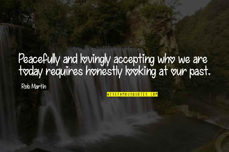 Accepting Quotes And Quotes By Rob Martin: Peacefully and lovingly accepting who we are today