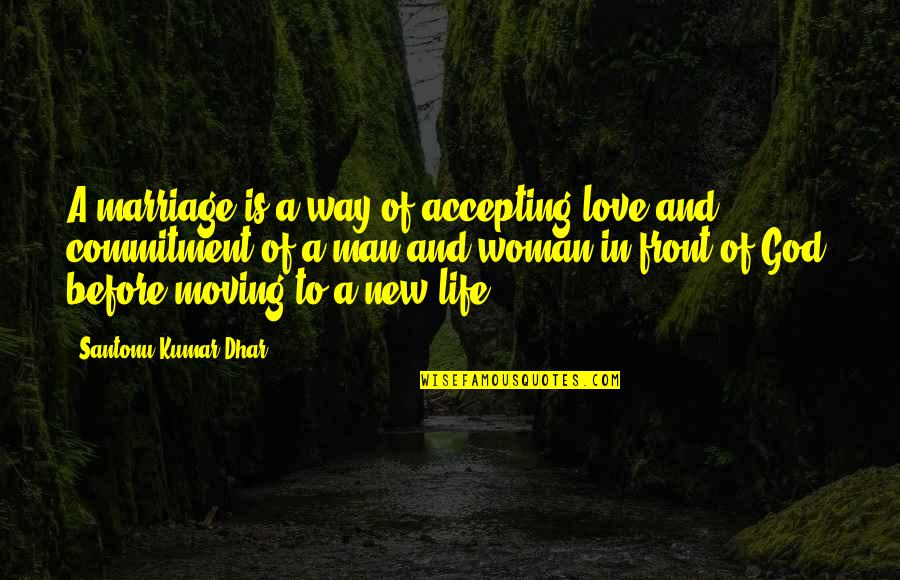 Accepting Quotes And Quotes By Santonu Kumar Dhar: A marriage is a way of accepting love
