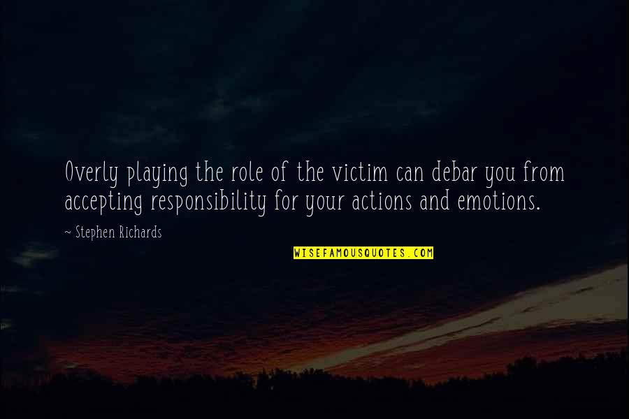 Accepting Quotes And Quotes By Stephen Richards: Overly playing the role of the victim can