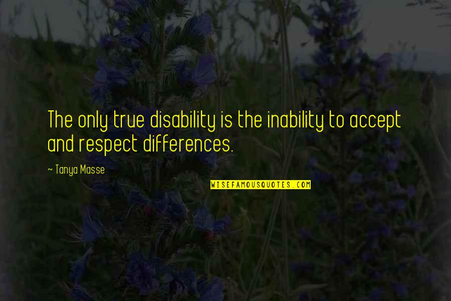 Accepting Quotes And Quotes By Tanya Masse: The only true disability is the inability to