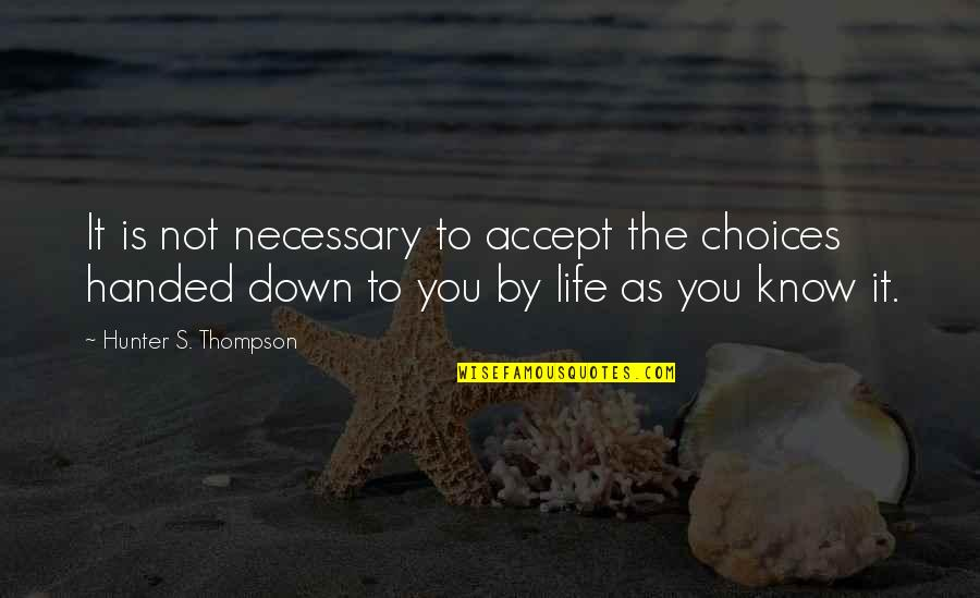 Accepting Your Choices Quotes By Hunter S. Thompson: It is not necessary to accept the choices
