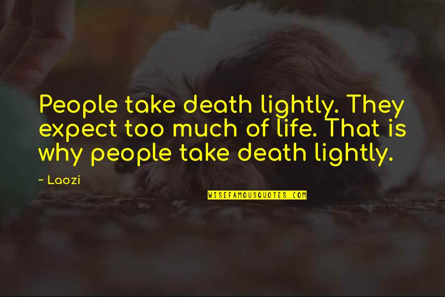 Accepting Your Choices Quotes By Laozi: People take death lightly. They expect too much