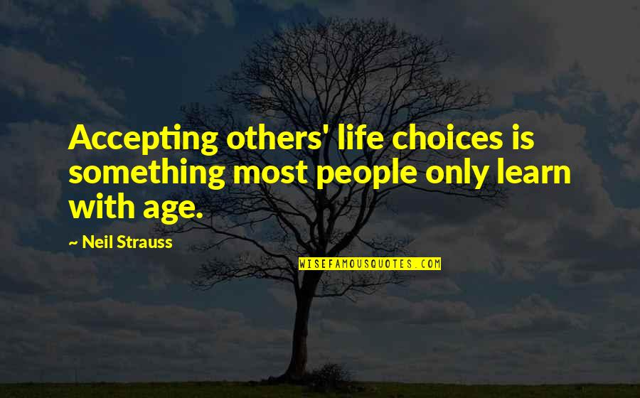 Accepting Your Choices Quotes By Neil Strauss: Accepting others' life choices is something most people