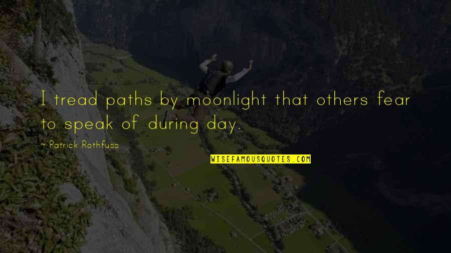 Accepting Your Choices Quotes By Patrick Rothfuss: I tread paths by moonlight that others fear