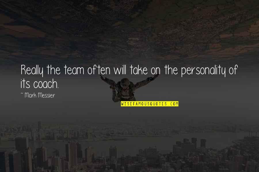 Accepting Your Looks Quotes By Mark Messier: Really the team often will take on the