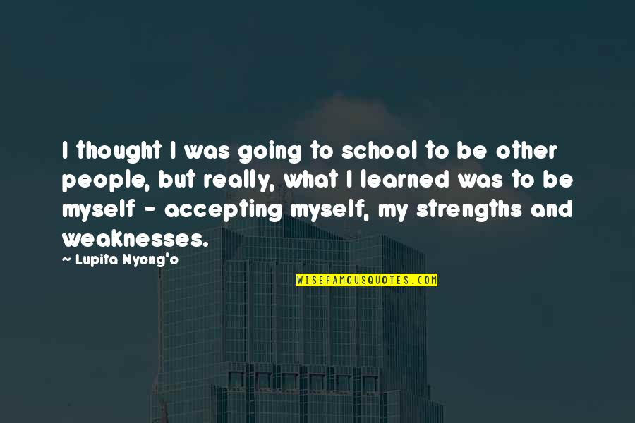 Accepting Your Weaknesses Quotes By Lupita Nyong'o: I thought I was going to school to