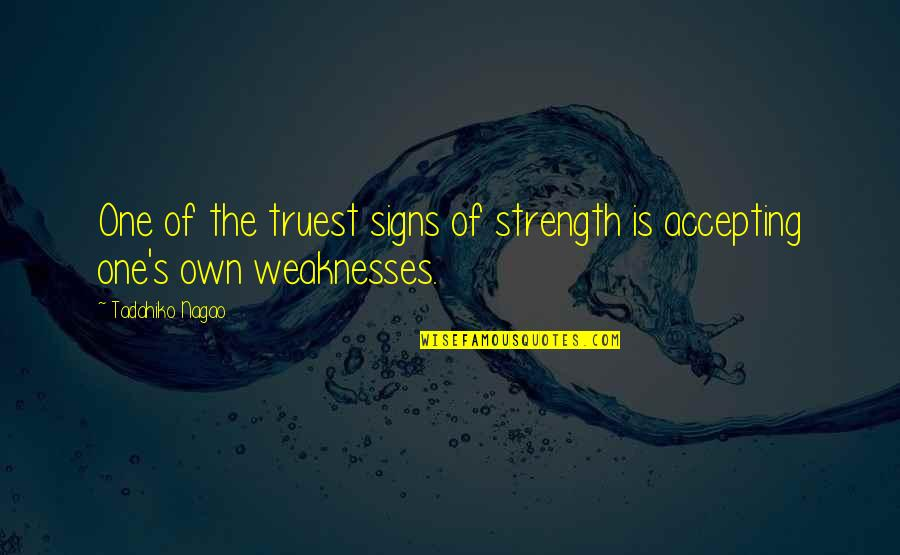 Accepting Your Weaknesses Quotes By Tadahiko Nagao: One of the truest signs of strength is