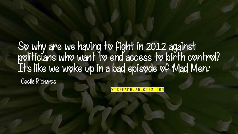 Access Control Quotes By Cecile Richards: So why are we having to fight in
