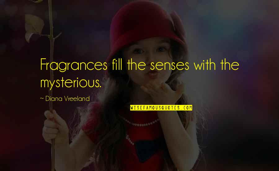Access Control Quotes By Diana Vreeland: Fragrances fill the senses with the mysterious.