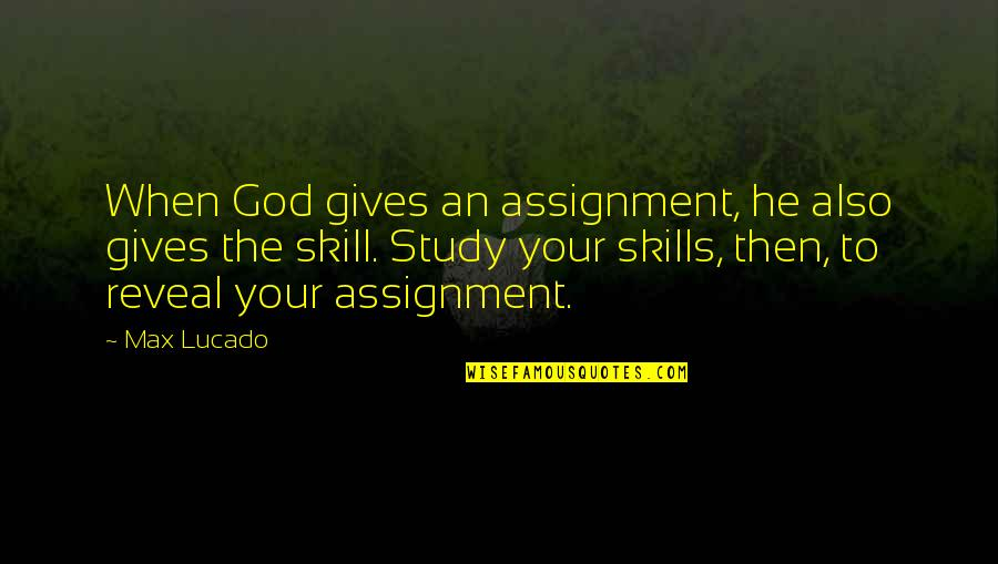 Access Control Quotes By Max Lucado: When God gives an assignment, he also gives