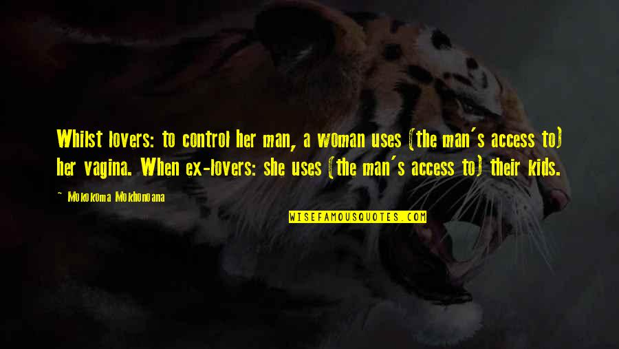 Access Control Quotes By Mokokoma Mokhonoana: Whilst lovers: to control her man, a woman