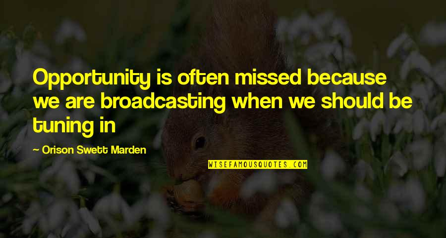 Access Control Quotes By Orison Swett Marden: Opportunity is often missed because we are broadcasting