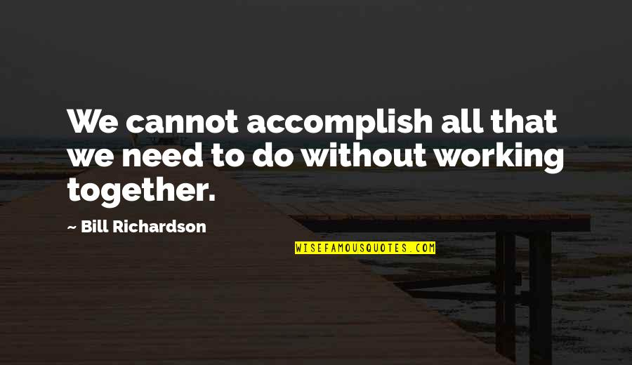 Accomplish More Together Quotes By Bill Richardson: We cannot accomplish all that we need to