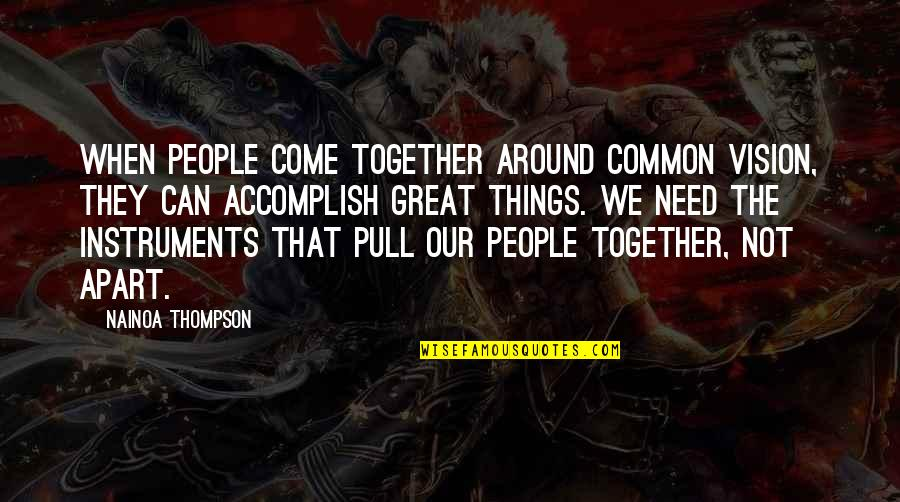 Accomplish More Together Quotes By Nainoa Thompson: When people come together around common vision, they
