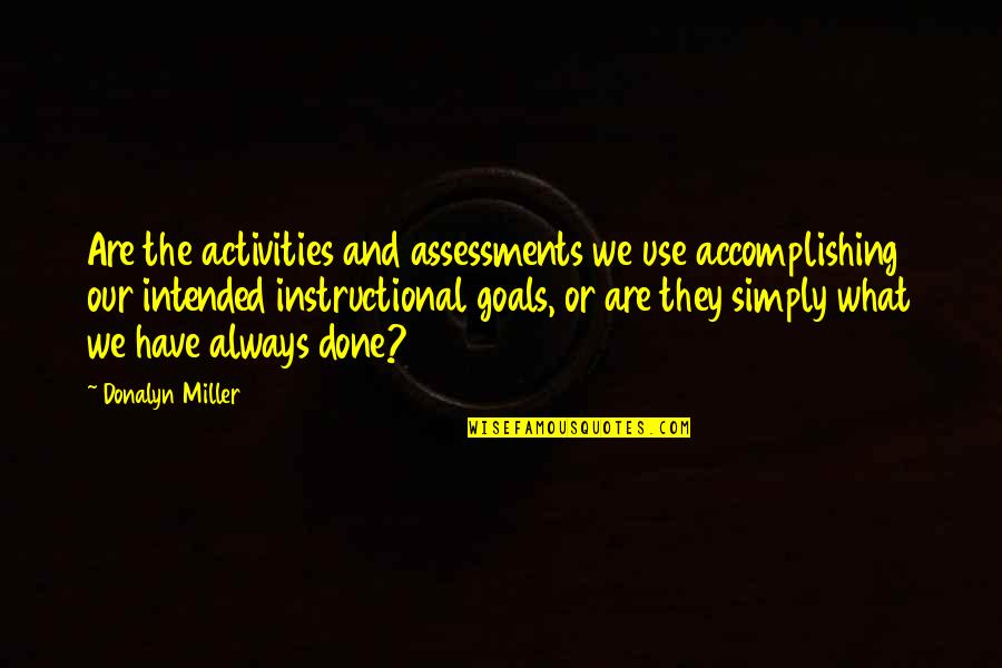 Accomplishing Goals Quotes By Donalyn Miller: Are the activities and assessments we use accomplishing