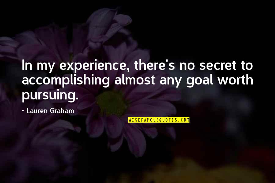 Accomplishing Goals Quotes By Lauren Graham: In my experience, there's no secret to accomplishing