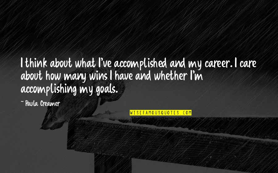Accomplishing Goals Quotes By Paula Creamer: I think about what I've accomplished and my