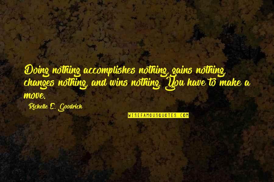 Accomplishing Goals Quotes By Richelle E. Goodrich: Doing nothing accomplishes nothing, gains nothing, changes nothing,