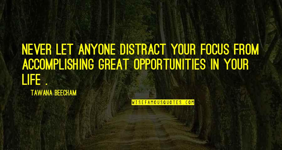 Accomplishing Goals Quotes By Tawana Beecham: Never let anyone distract your focus from accomplishing