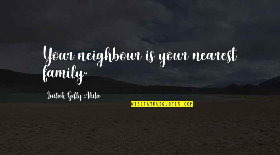 Accomplishing Greatness Quotes By Lailah Gifty Akita: Your neighbour is your nearest family.