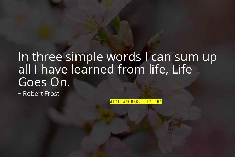 Accomplishing Greatness Quotes By Robert Frost: In three simple words I can sum up