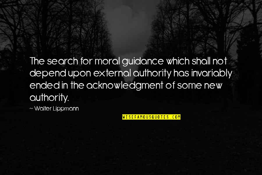Accomplishing Greatness Quotes By Walter Lippmann: The search for moral guidance which shall not