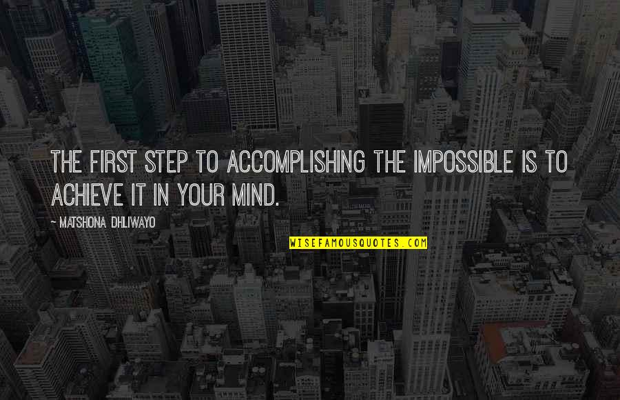 Accomplishing The Impossible Quotes By Matshona Dhliwayo: The first step to accomplishing the impossible is