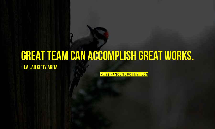 Accomplishment And Teamwork Quotes By Lailah Gifty Akita: Great team can accomplish great works.