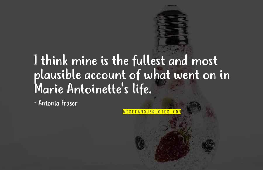 Account Think Quotes By Antonia Fraser: I think mine is the fullest and most